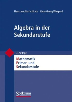 Algebra in Der Sekundarstufe: Mathematik Primar-Und Sekundarstufe 9783827418036