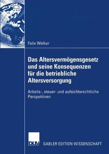 Altersverm Gensgesetz Und Seine Konsequenzen Fur Die Betriebliche Altersversorgung: Arbeits-, Steuer- Und Aufsichtsrechtliche Perspektiven (2005) 9783824483143