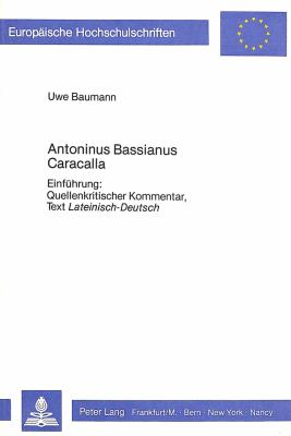 Antoninus Bassianus Caracalla: Einfuhrung, Quellenkritischer Kommentar, Text Lateinisch-Deutsch 9783820451078