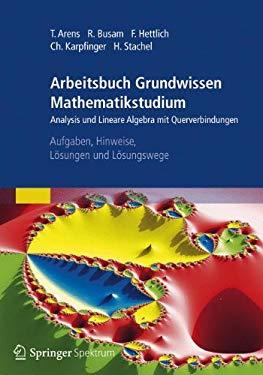 Arbeitsbuch Grundwissen Mathematikstudium - Analysis Und Lineare Algebra Mit Querverbindungen: Aufgaben, Hinweise, L Sungen Und L Sungswege 9783827430014