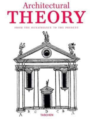 Architectural Theory: From the Renaissance to the Present 89 Essays on 117 Treatises 9783822816998