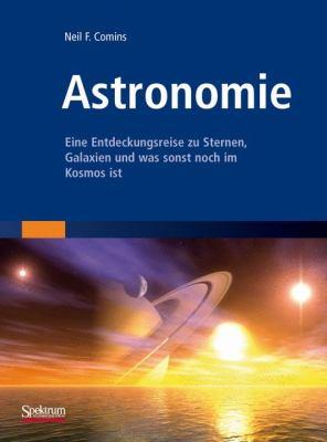 Astronomie: Eine Entdeckungsreise Zu Sternen, Galaxien Und Was Sonst Noch Im Kosmos Ist 9783827424983