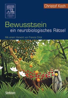 Bewusstsein ein Neurobiologisches Ratsel: Mit Einem Vorwort Von Francis Crick 9783827415783