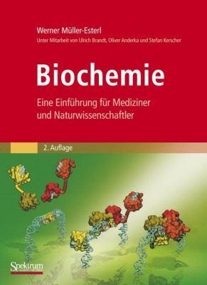 Biochemie: Eine Einf Hrung F R Mediziner Und Naturwissenschaftler [Unter Mitarbeit Von Ulrich Brandt, Oliver Anderka, Stefan Kers 9783827420039