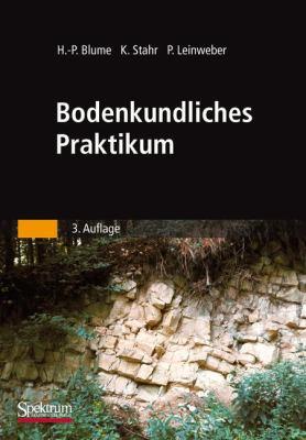 Bodenkundliches Praktikum: Eine Einf Hrung in Pedologisches Arbeiten F R Kologen, Land- Und Forstwirte, Geo- Und Umweltwissenschaftler 9783827415530
