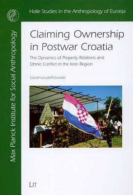Claiming Ownership in Postwar Croatia: The Dynamics of Property Relations and Ethnic Conflict in the Knin Region