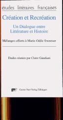 Creation et recreation: Un dialogue entre litterature et histoire : melanges offerts a Marie-Odile Sweetser (Etudes litteraires francaises) (French Ed - n/a