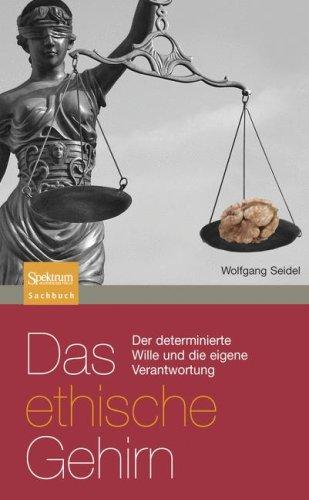 Das Ethische Gehirn: Der Determinierte Wille Und die Eigene Verantwortung 9783827421265