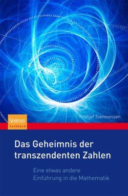 Das Geheimnis der Transzendenten Zahlen: Eine Etwas Andere Einfuhrung In die Mathematik 9783827422743