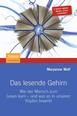 Das Lesende Gehirn: Wie Der Mensch Zum Lesen Kam - Und Was Es in Unseren K Pfen Bewirkt 9783827427472