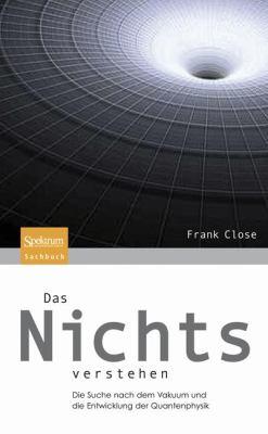 Das Nichts Verstehen: Die Suche Nach Dem Vakuum Und die Entwicklung der Quantenphysik 9783827420954