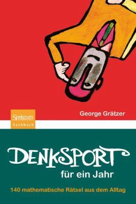 Denksport Fur Ein Jahr: 140 Mathematische R Tsel Aus Dem Alltag (1. Aufl.) 9783827425911