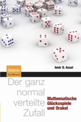 Der Ganz Normal Verteilte Zufall: Mathematische Gl Cksspiele Und Orakel 9783827425003