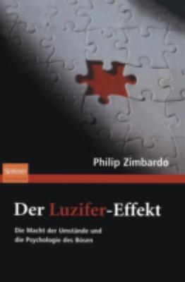 Der Luzifer-Effekt: Die Macht Der Umst Nde Und Die Psychologie Des B Sen