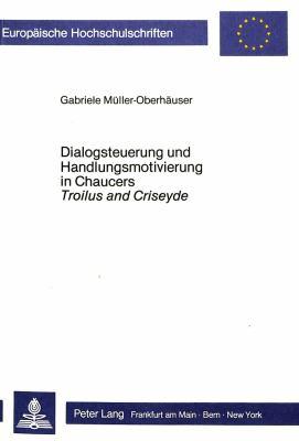 Dialogsteuerung Und Handlungsmotivierung in Chaucers Troilus and Criseyde 9783820496123