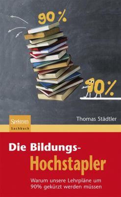Die Bildungs-Hochstapler: Warum Unsere Lehrpl Ne Um 90% Gek Rzt Werden M Ssen 9783827421500