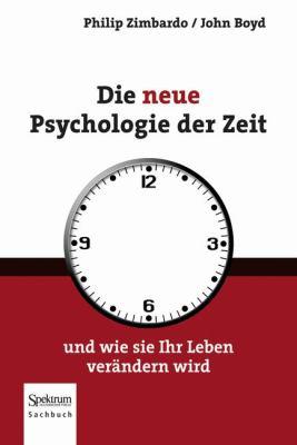Die Neue Psychologie Der Zeit: Und Wie Sie Ihr Leben Ver Ndern Wird 9783827421036