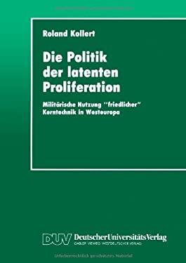 Die Politik Der Latenten Proliferation: Milit Rische Nutzung Friedlicher Kerntechnik in Westeuropa 9783824441563