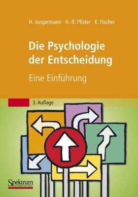 Die Psychologie der Entscheidung: Eine Einfuhrung 9783827423863