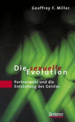 Die Sexuelle Evolution: Partnerwahl Und die Entstehung Des Geistes = The Mating Mind 9783827410979