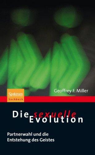 Die Sexuelle Evolution: Partnerwahl Und die Entstehung Des Geistes 9783827425089