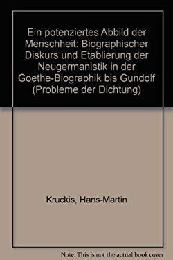 Ein Potenziertes Abbild Der Menschheit: Biographischer Diskurs Und Etablierung Der Neugermanistik in Der Goethe-Biographik Bis Gundolf - Kruckis, Hans-Martin