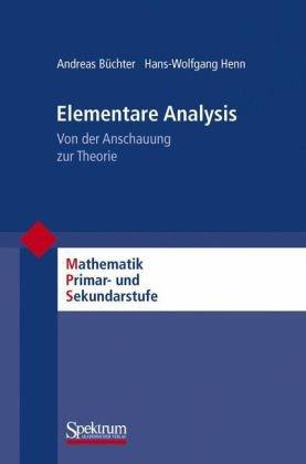 Elementare Analysis: Von der Anschauung Zur Theorie 9783827420916