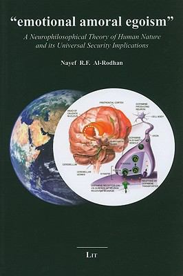Emotional Amoral Egoism: A Neurophilosophical Theory of Human Nature and Its Universal Security Implications 9783825809546