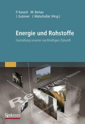 Energie Und Rohstoffe: Gestaltung Unserer Nachhaltigen Zukunft 9783827427977