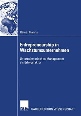 Entrepreneurship in Wachstumsunternehmen: Unternehmerisches Management ALS Erfolgsfaktor 9783824481637