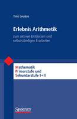 Erlebnis Arithmetik: Zum Aktiven Entdecken Und Selbststandigen Erarbeiten 9783827424143