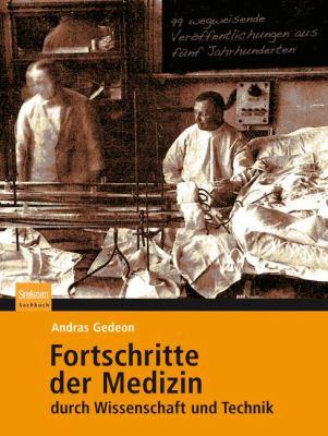 Fortschritte der Medizin Durch Wissenschaft Und Technik: 99 Wegweisende Veroffentlichungen Aus Funf Jahrhunderten 9783827424747