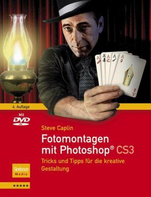 Fotomontagen Mit Photoshop Cs3: Tricks Und Tipps F R Die Kreative Gestaltung 9783827419545