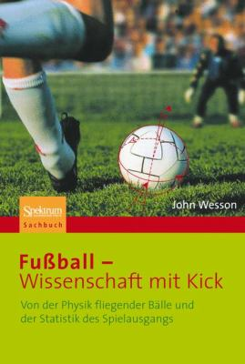 Fubball - Wissenschaft Mit Kick: Von der Physik Fliegender Balle Und der Statistik Des Spielausgangs