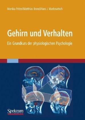 Gehirn Und Verhalten: Ein Grundkurs der Physiologischen Psychologie 9783827423399