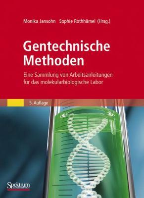 Gentechnische Methoden: Eine Sammlung Von Arbeitsanleitungen F R Das Molekularbiologische Labor 9783827424297