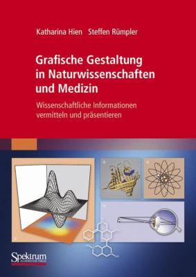 Grafische Gestaltung in Naturwissenschaften Und Medizin: Wissenschaftliche Informationen Vermitteln Und PR Sentieren 9783827419316
