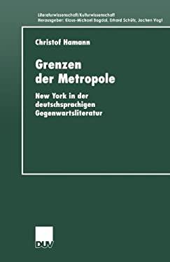 Grenzen Der Metropole: New York in Der Deutschsprachigen Gegenwartsliteratur 9783824444571