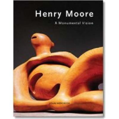 Henry Moore: Monumental Vision 9783822841624
