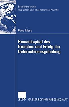 Humankapital Des Gr Nders Und Erfolg Der Unternehmensgr Ndung: Eine Theoretische Und Empirische Analyse 9783824482467