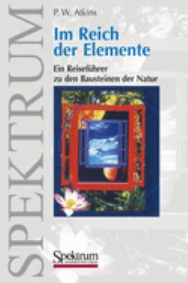 Im Reich Der Elemente: Ein Reisef Hrer Zu Den Bausteinen Der Natur 9783827410146