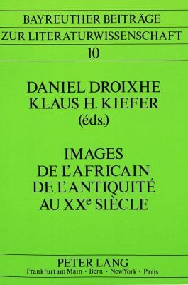 Images de L'Africain de L'Antiquite Au Xxe Siecle =: Images of the African from Antiquity to the 20th Century 9783820401271