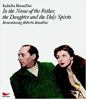 In the Name of the Father, the Daughter and the Holy Spirits: Remembering Roberto Rossellini [With DVD]