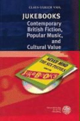 Jukebooks; Contemporary British Fiction, Popular Music, and Cultural Value.