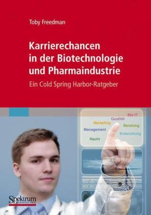 Karrierechancen In der Biotechnologie Und Pharmaindustrie: Ein Cold Spring Harbor-Ratgeber 9783827421166