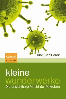 Kleine Wunderwerke: Die Unsichtbare Macht Der Mikroben 9783827424655