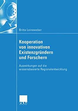 Kooperation Von Innovativen Existenzgr Ndern Und Forschern: Auswirkungen Auf Die Wissensbasierte Regionalentwicklung 9783824407811