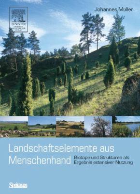 Landschaftselemente aus Menschenhand: Biotope und Strukturen als Ergebnis extensiver Nutzung 9783827415547
