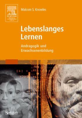 Lebenslanges Lernen: Andragogik Und Erwachsenenlernen 9783827416995