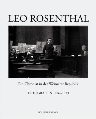 Leo Rosenthal: Ein Chronist In der Weimarer Republik: Fotografien 1926-1933 9783829605649